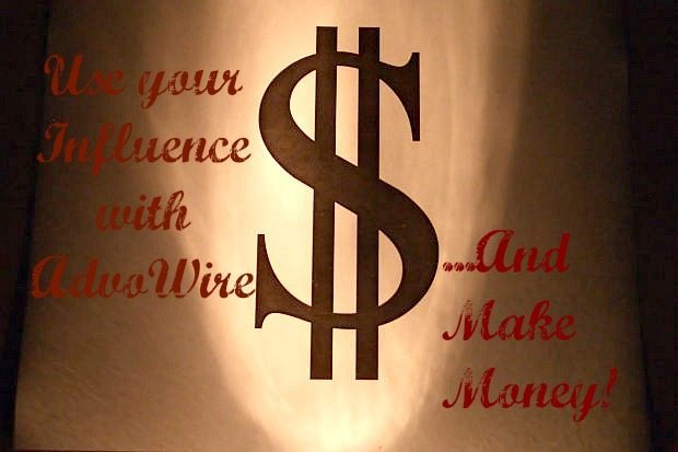 Use your Influence with AdvoWire and Make Money!