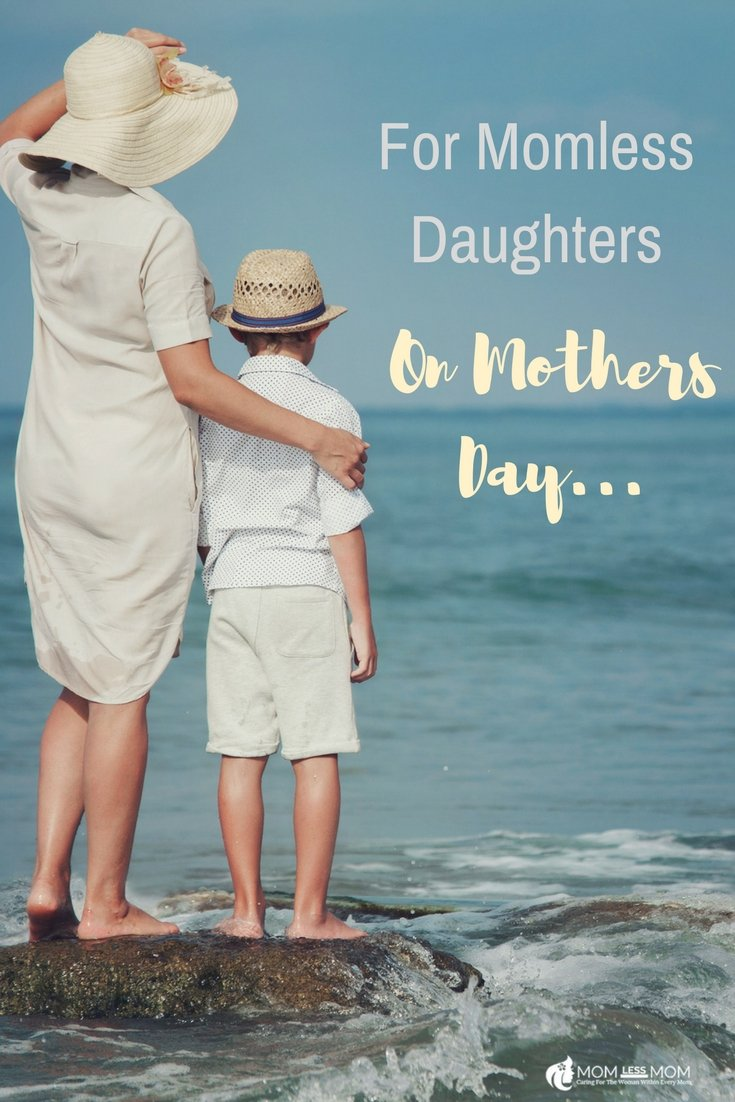 For Motherless Daughters on Mothers Day...