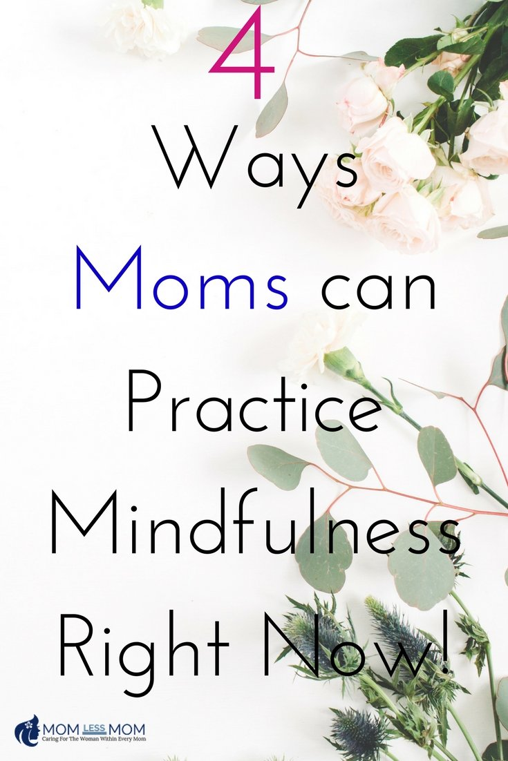 4 Ways Moms can Practice Mindfulness Right Now!
