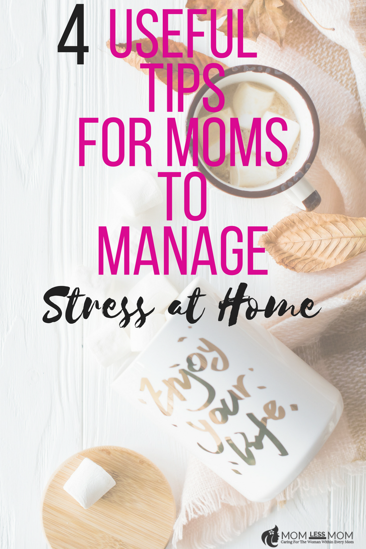 4 Useful Tips for Moms to Manage Stress at Home