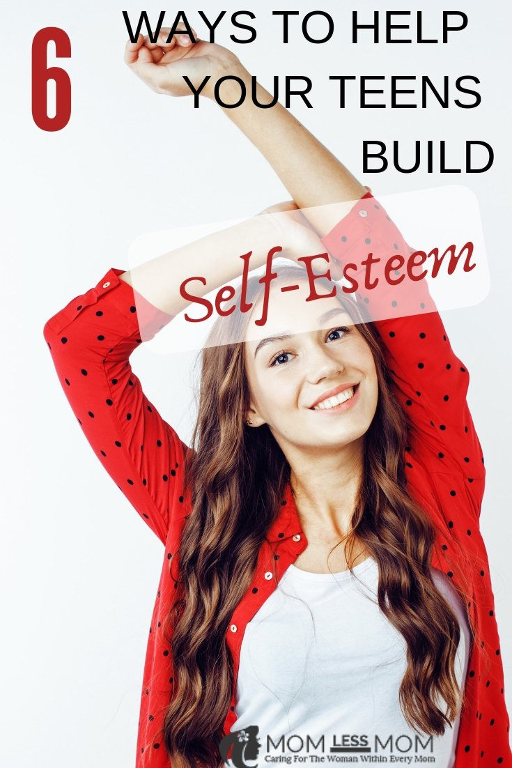 6 Ways to Help Your Teens Build Self-Esteem