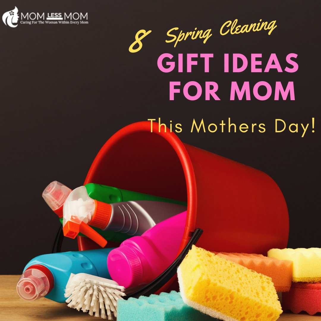 8 Spring Clean Gift Ideas For Mom On Mothers Day Momless Mom