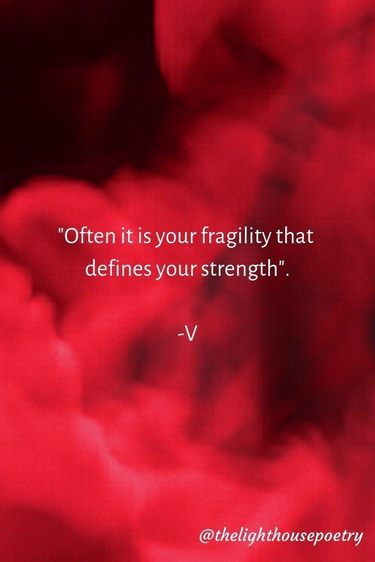 It is funny to think often it is your fragility that defines your strength. #quotestoliveby #thelighthousepoetry