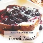 Best French Toast Recipe Stuffed with Lemon Blueberry