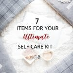7 Items for Your Ultimate Self care Kit