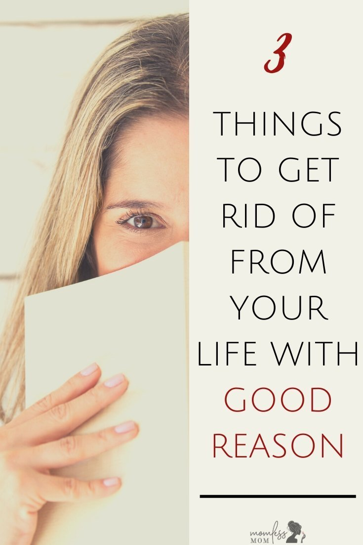 3 Things to get rid of from your life with good reason