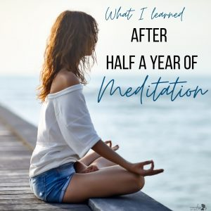 What I learned after half a year of meditation