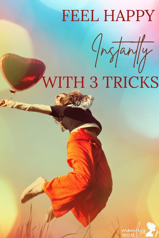 3 Tricks to Feel Happy Inside