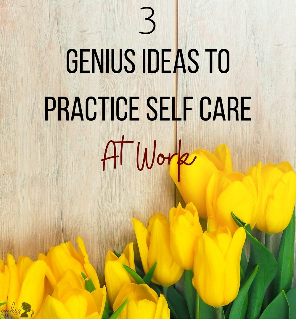 3 Ways to practice self care at work