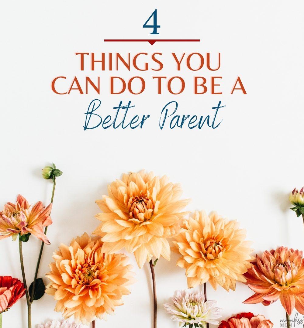 4 ways to be a better parent